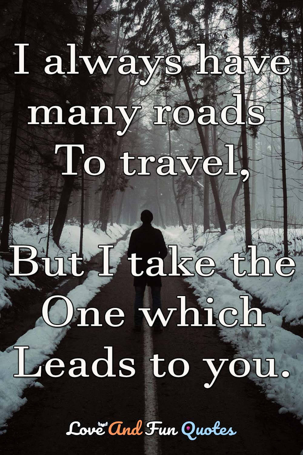 I-always-have-many-roads-to-travel-but-i-take-the-one-which-leads-you