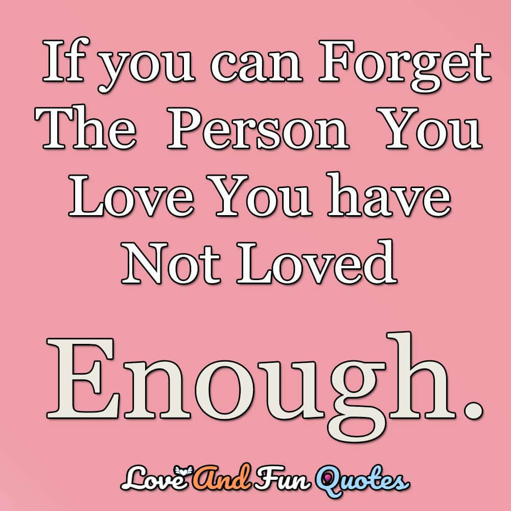 If-you-can-forget-the-person-you-love-you-have-not-love-enough