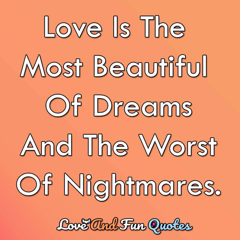 Love-is-the-most-beautiful-of-dreams-and-the-worst-of-nightmares
