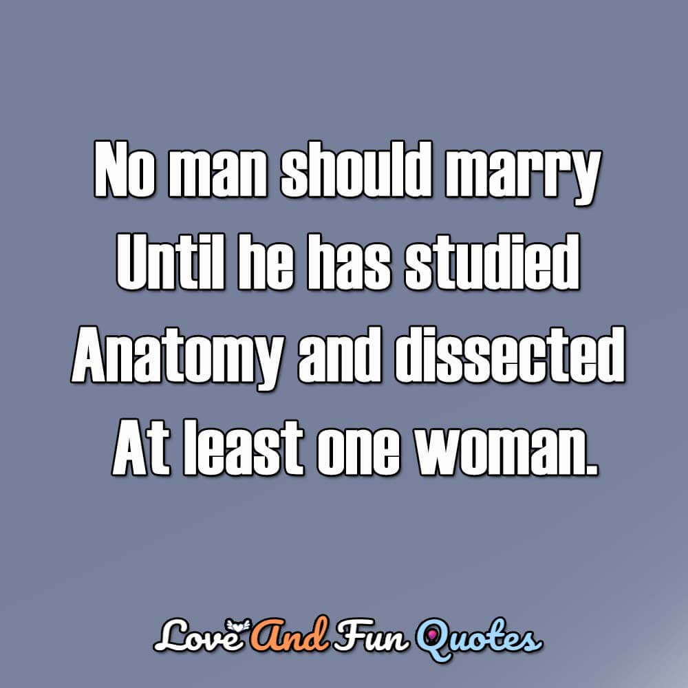 No-Man-Should-marry-until-he-has-a-studied-anatomy-and-dissected-at-least-one-women-1