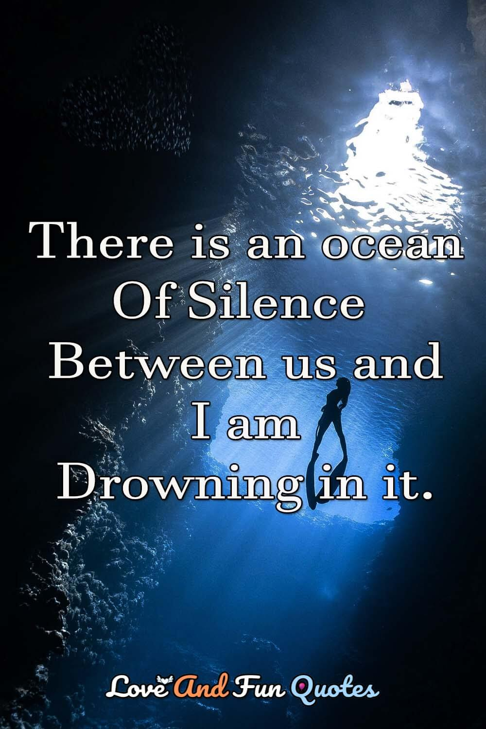 There-is-an-ocean-of-silence-between-us-and-iam-drowning-in-it