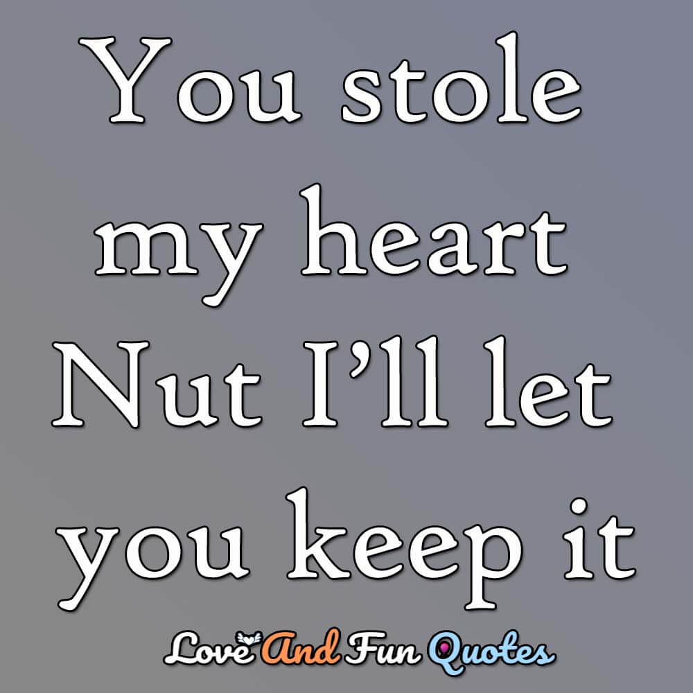 You-stole-my-heart-nut-ill-let-you-keep-it
