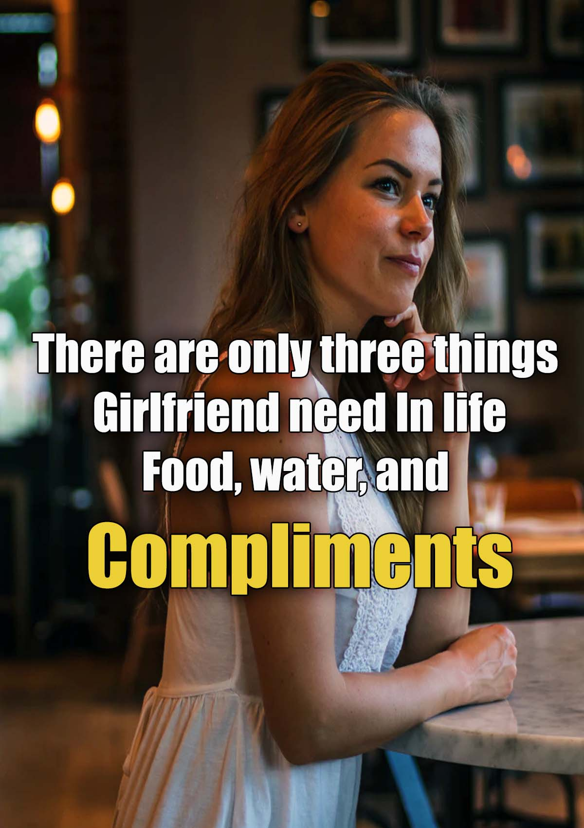 There are only three things girlfriend need in life: food, water, and complimentsChris Rock funny love quotes
