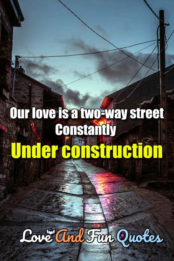 Our love is a two-way street constantly under construction. Carroll Bryant
