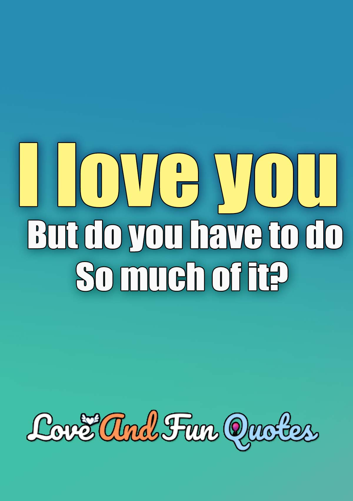I love you no matter what you do, but do you have to do so much of it?  Jean Illsley Clarke