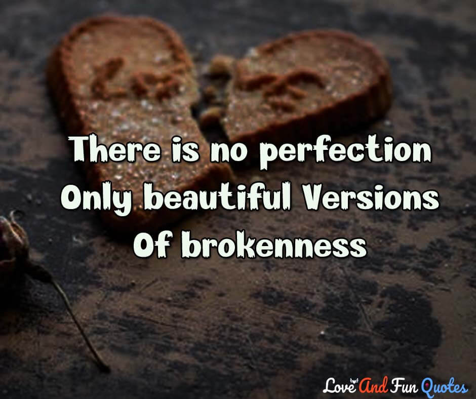 There is no ✖️perfection, only beautiful👌 versions of brokenness💔💔. deep love quotes