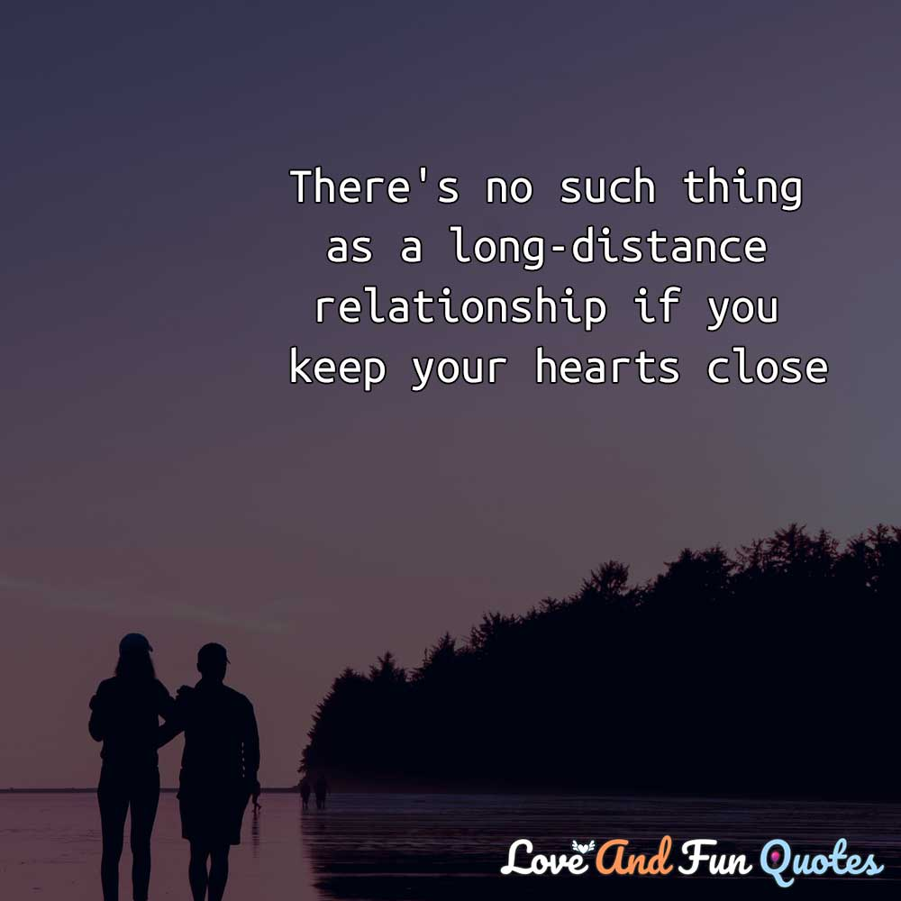 There's no such thing as a long-distance relationship if you keep your hearts close deep relationship quotes