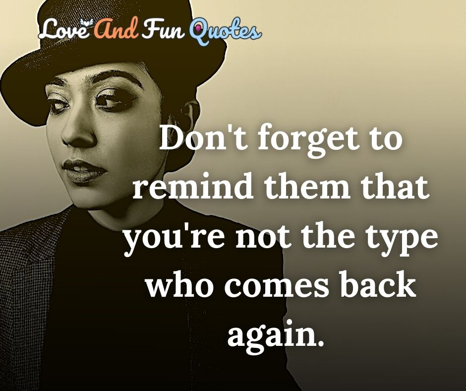 Don't forget to remind them that you're not the type who comes back again.