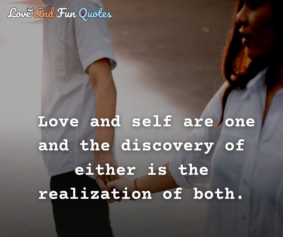 Love and self are one and the discovery of either is the realization of both. amazing love quotes and sayings