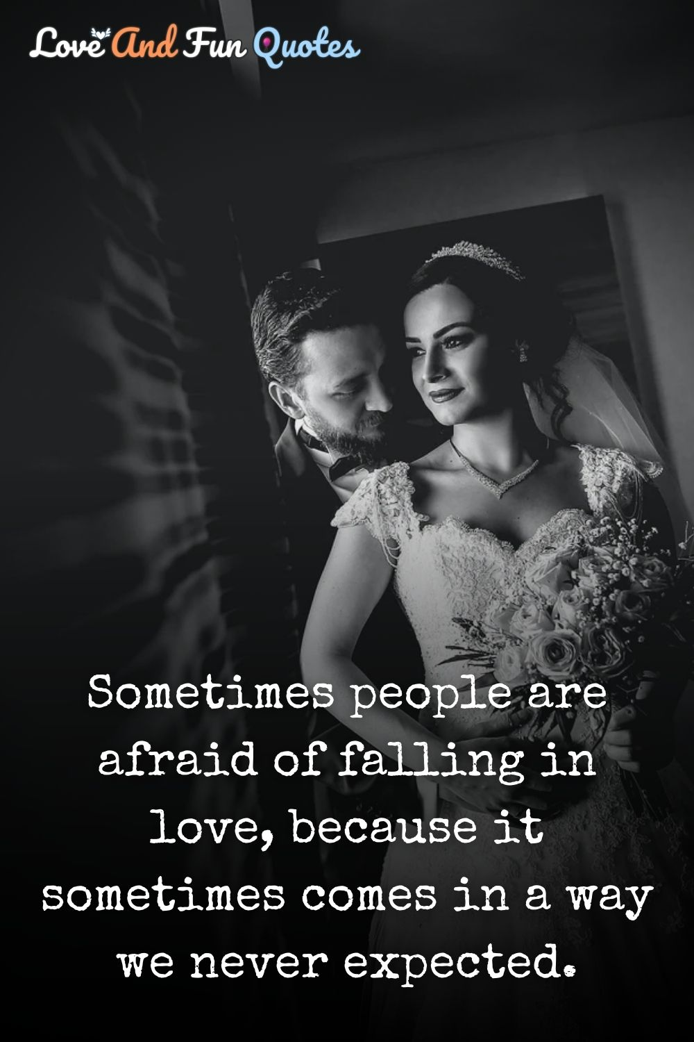 Sometimes people are afraid of falling in love, because it sometimes comes in a way we never expected.